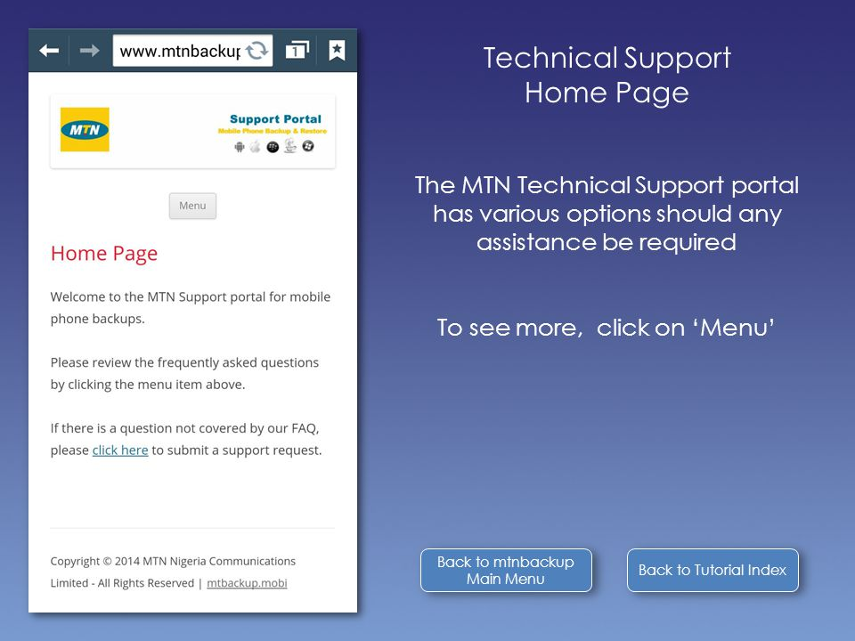 Back to Tutorial Index Back to mtnbackup Main Menu Back to mtnbackup Main Menu Technical Support Home Page The MTN Technical Support portal has various options should any assistance be required To see more, click on 'Menu'