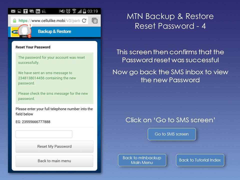 Back to Tutorial Index Back to mtnbackup Main Menu Back to mtnbackup Main Menu MTN Backup & Restore Reset Password - 4 This screen then confirms that