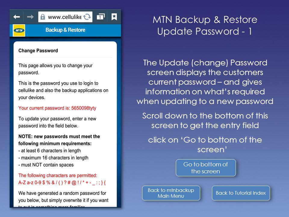 Back to Tutorial Index Back to mtnbackup Main Menu Back to mtnbackup Main Menu MTN Backup & Restore Update Password - 1 The Update (change) Password s