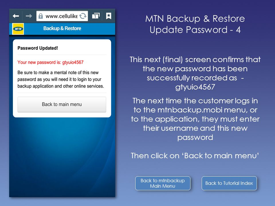 Back to Tutorial Index Back to mtnbackup Main Menu Back to mtnbackup Main Menu MTN Backup & Restore Update Password - 4 This next (final) screen confi