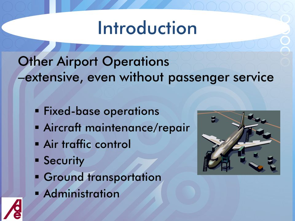 Introduction Other Airport Property Tenants – big impact that flies under the radar  Retail and personal services  Offices  Visitor services recreation/sports (skydiving, golf, etc.) excursions charters lodging car rental