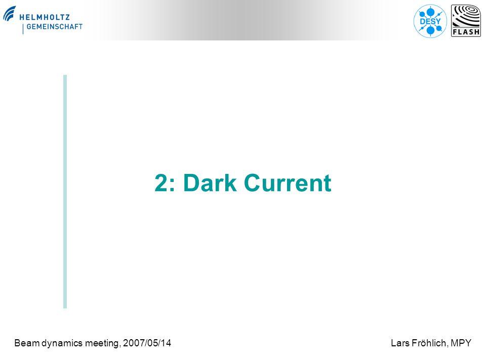 Beam dynamics meeting, 2007/05/14Lars Fröhlich, MPY 2: Dark Current