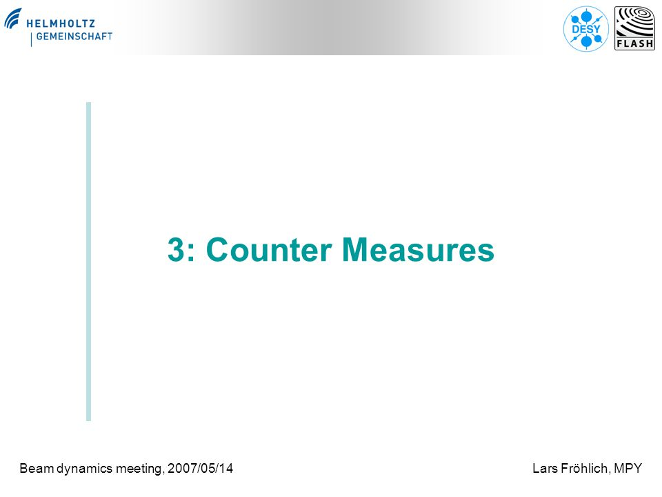 Beam dynamics meeting, 2007/05/14Lars Fröhlich, MPY 3: Counter Measures