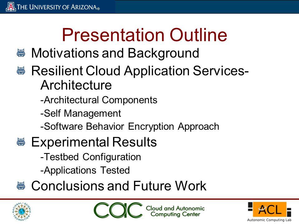 Presentation Outline Motivations and Background Resilient Cloud Application Services- Architecture -Architectural Components -Self Management -Softwar