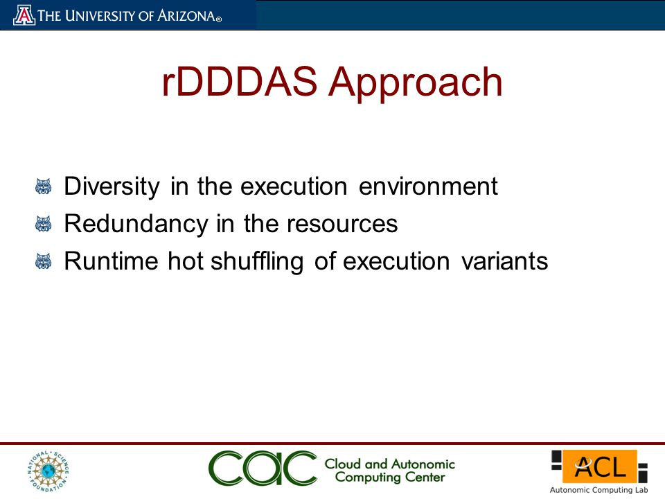 rDDDAS Approach Diversity in the execution environment Redundancy in the resources Runtime hot shuffling of execution variants