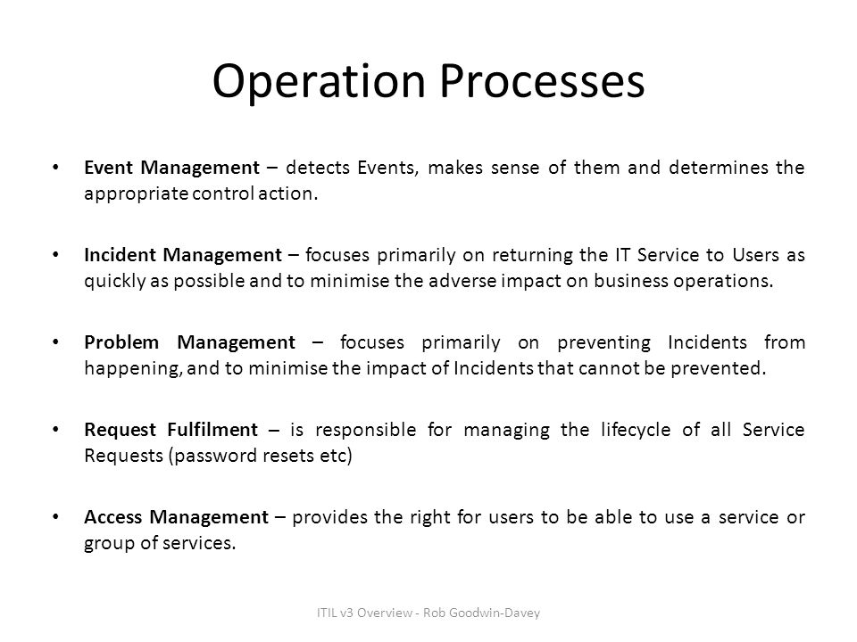 Operation Processes Event Management – detects Events, makes sense of them and determines the appropriate control action. Incident Management – focuse