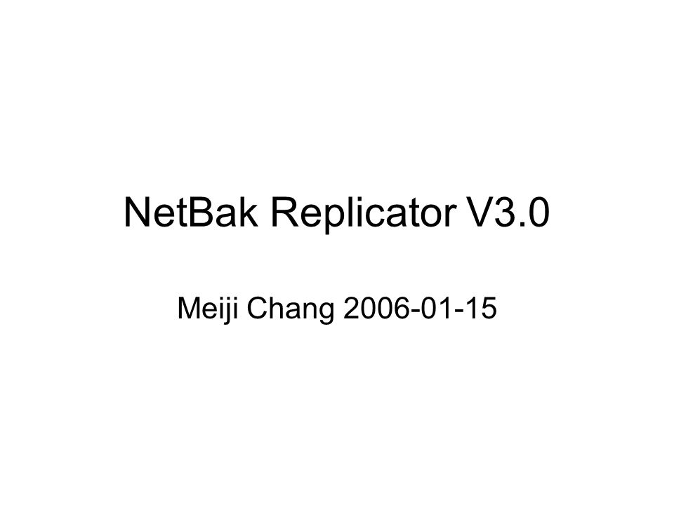 NetBak Replicator V3.0 Meiji Chang 2006-01-15