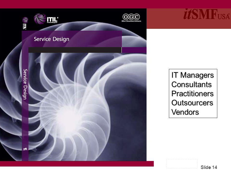 Slide 14 IT Managers ConsultantsPractitionersOutsourcersVendors