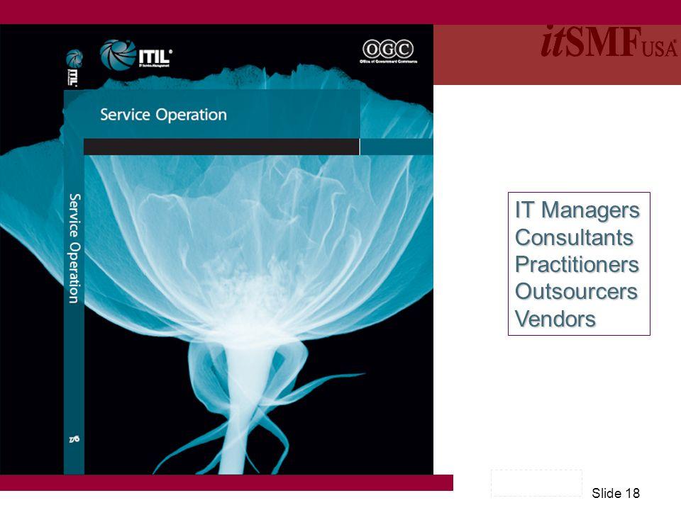 Slide 18 IT Managers ConsultantsPractitionersOutsourcersVendors