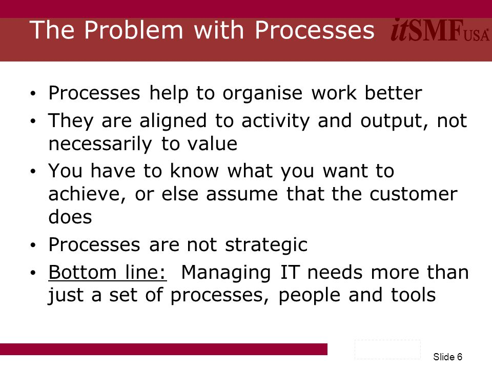 Slide 7 ITIL v3 Creating a way to integrate IT Processes, People and Tools with the Business Strategy and Outcomes Seeing IT as a Strategic Business Unit