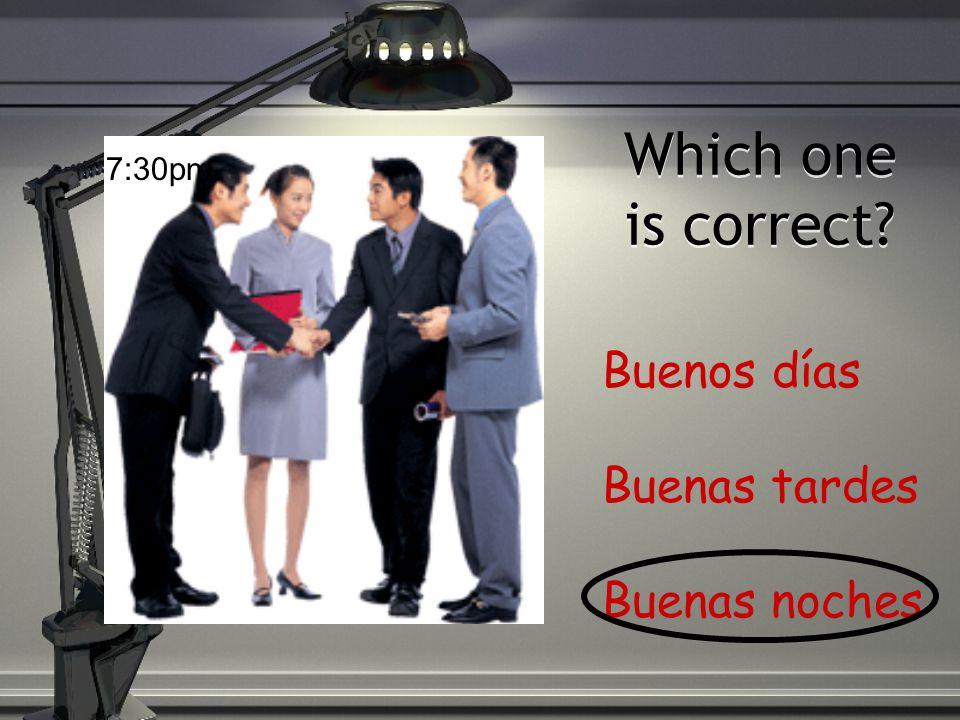 Which one is correct? Buenos días Buenas tardes Buenas noches 8:30am