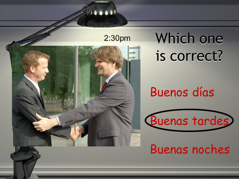 Which one is correct? Buenos días Buenas tardes Buenas noches 7:30pm