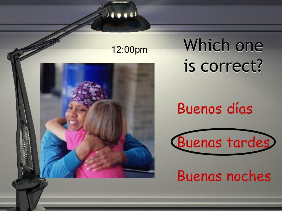 Which one is correct? Buenos días Buenas tardes Buenas noches 2:30pm