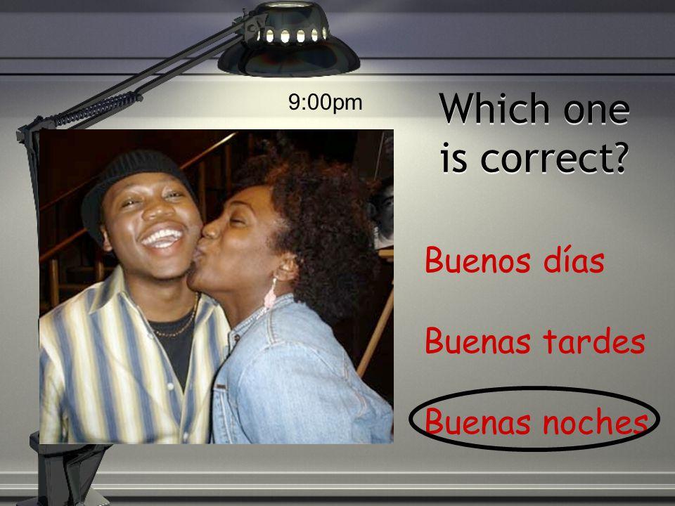 Which one is correct? Buenos días Buenas tardes Buenas noches 12:00pm
