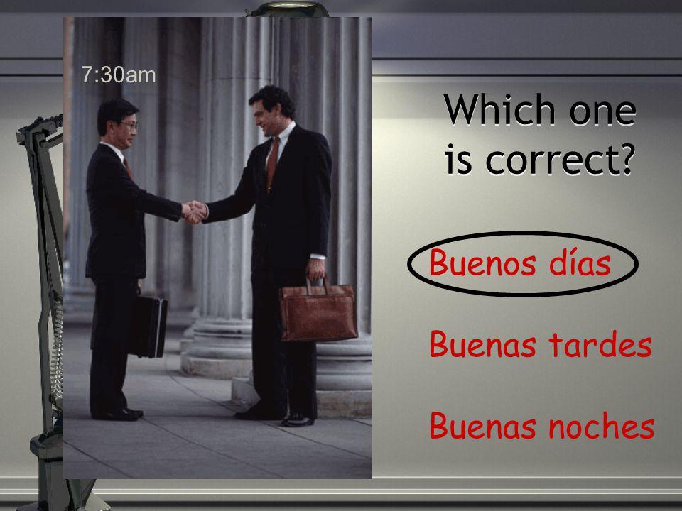 Which one is correct? Buenos días Buenas tardes Buenas noches 9:00pm