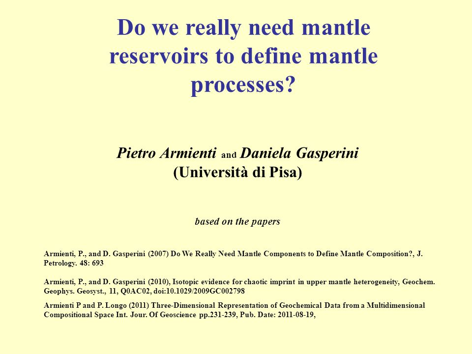 Pietro Armienti and Daniela Gasperini (Università di Pisa) based on the papers Do we really need mantle reservoirs to define mantle processes? Armient