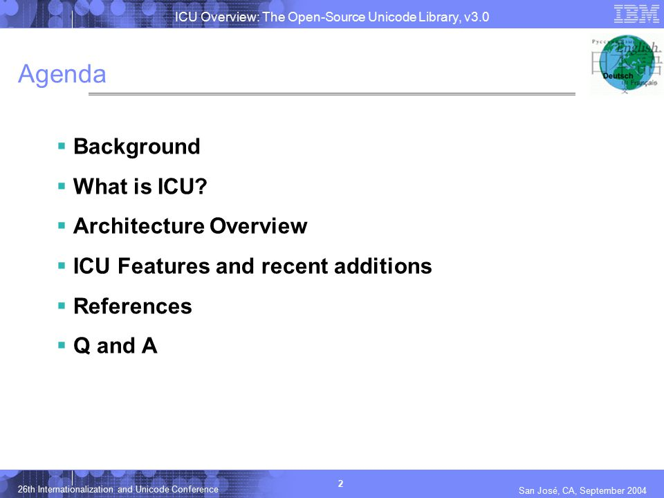 ICU Overview: The Open-Source Unicode Library, v3.0 2 26th Internationalization and Unicode Conference San José, CA, September 2004 Agenda  Backgroun
