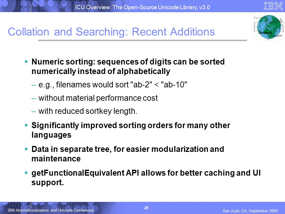 ICU Overview: The Open-Source Unicode Library, v3.0 20 26th Internationalization and Unicode Conference San José, CA, September 2004 Collation and Sea