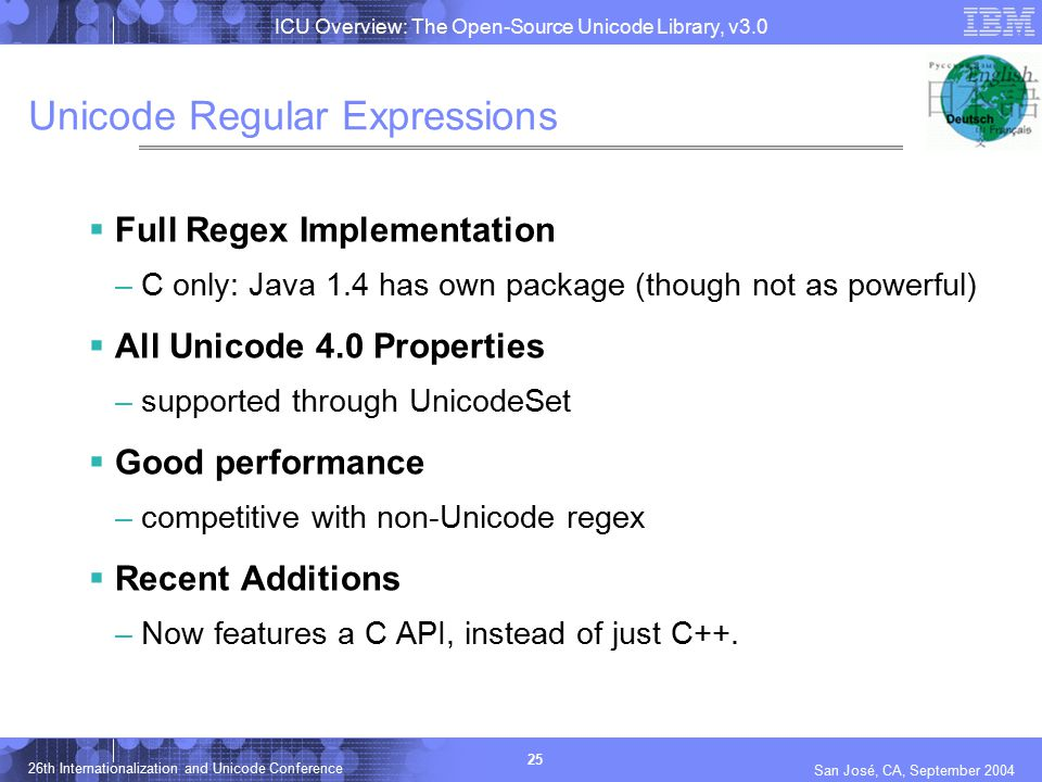 ICU Overview: The Open-Source Unicode Library, v3.0 25 26th Internationalization and Unicode Conference San José, CA, September 2004 Unicode Regular E