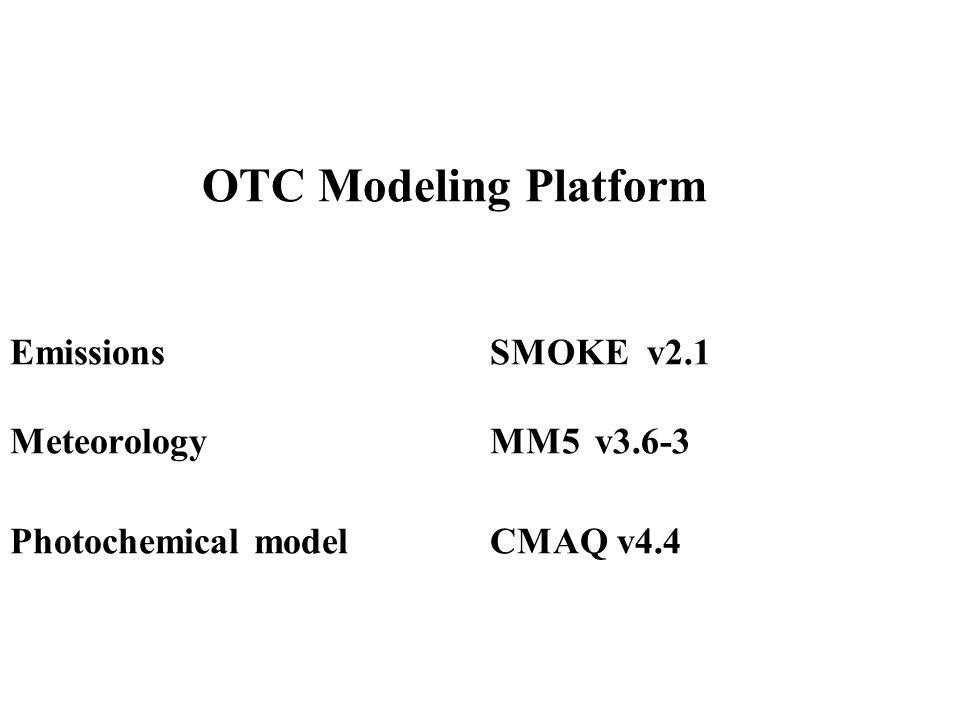 OTC Modeling Platform EmissionsSMOKE v2.1 MeteorologyMM5 v3.6-3 Photochemical modelCMAQ v4.4