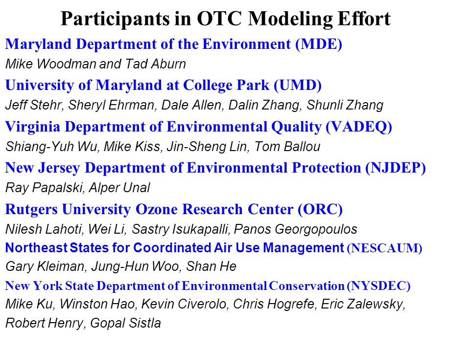 Participants in OTC Modeling Effort Maryland Department of the Environment (MDE) Mike Woodman and Tad Aburn University of Maryland at College Park (UM