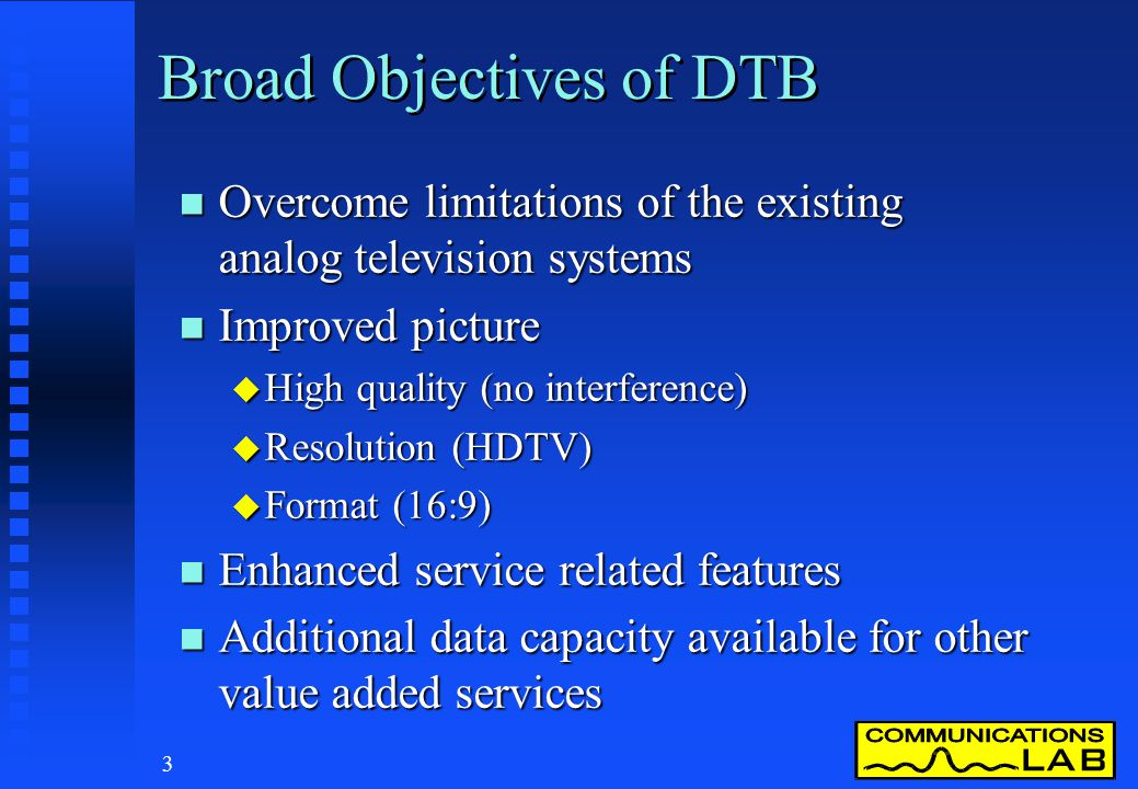 2 Digital Television Broadcasting DTB n What is digital TV n How was it developed n What are the systems n Enabling technologies u Transmission techno