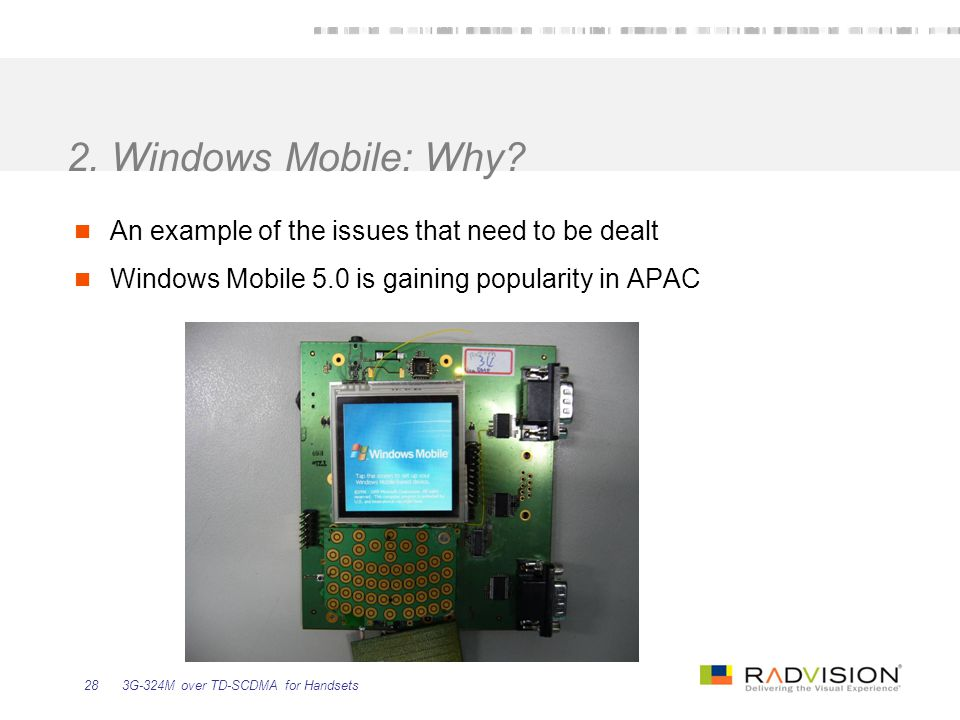 3G-324M over TD-SCDMA for Handsets28 2. Windows Mobile: Why? An example of the issues that need to be dealt Windows Mobile 5.0 is gaining popularity i