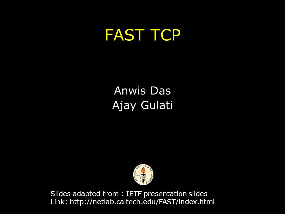 What people on the street are saying about FAST TCP…  PC Magazine The fastest hardware in the world will not do you much good if your software can t take advantage of it.
