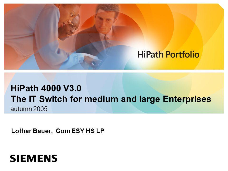 HiPath 4000 V3.0 The IT Switch for medium and large Enterprises autumn 2005 Lothar Bauer, Com ESY HS LP