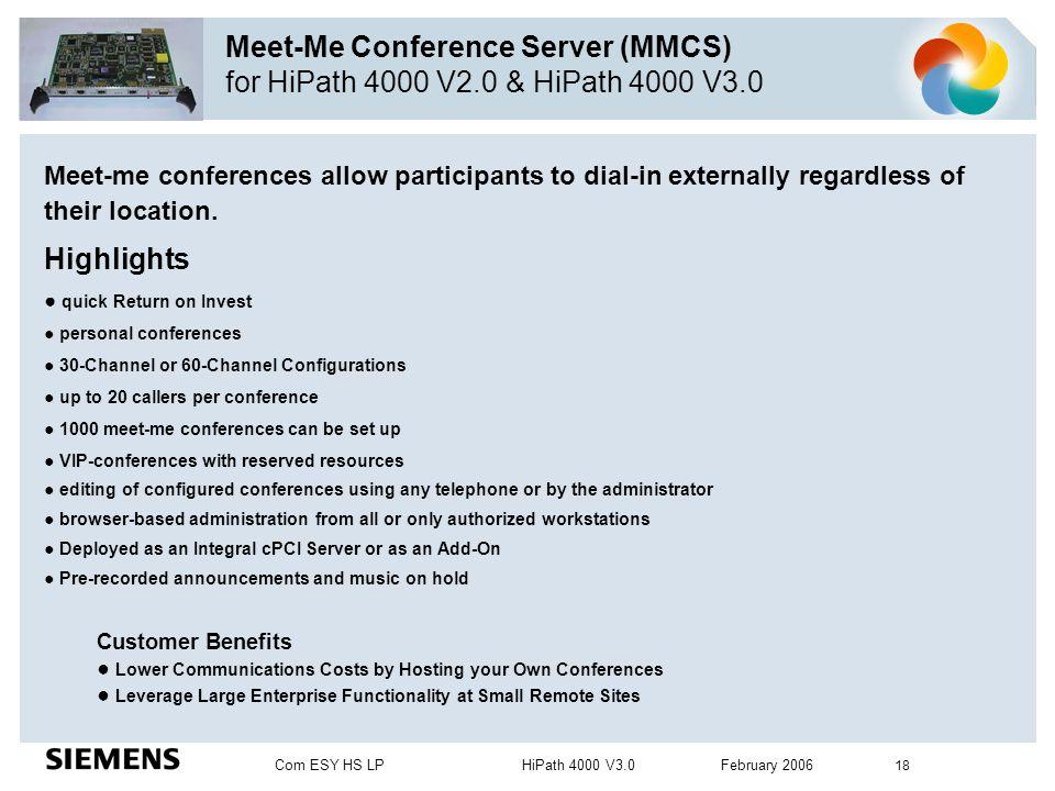 Com ESY HS LP HiPath 4000 V3.0 February 2006 18 Meet-Me Conference Server (MMCS) for HiPath 4000 V2.0 & HiPath 4000 V3.0 Meet-me conferences allow par