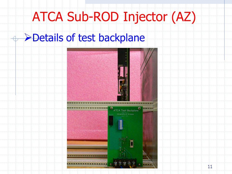 ATCA Sub-ROD Injector (AZ)  Details of test backplane 11