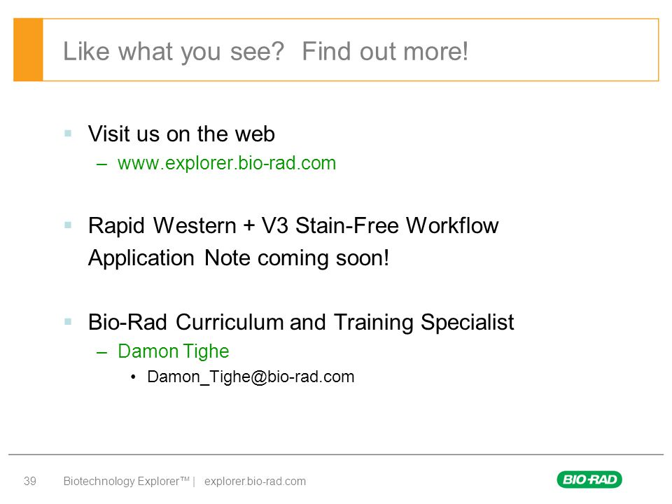 Biotechnology Explorer™ | explorer.bio-rad.com 39 Like what you see? Find out more!  Visit us on the web –www.explorer.bio-rad.com  Rapid Western +