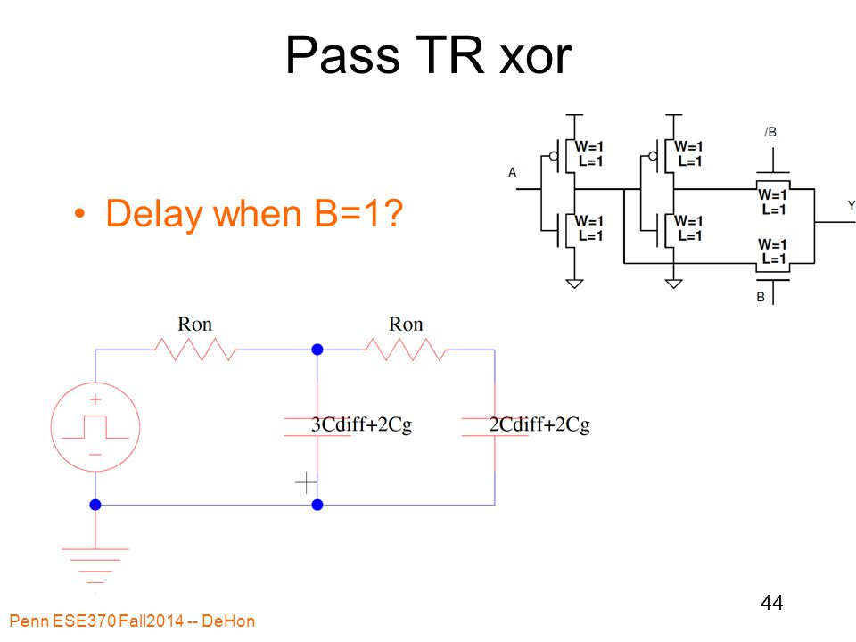Pass TR xor Delay when B=1? Penn ESE370 Fall2014 -- DeHon 44