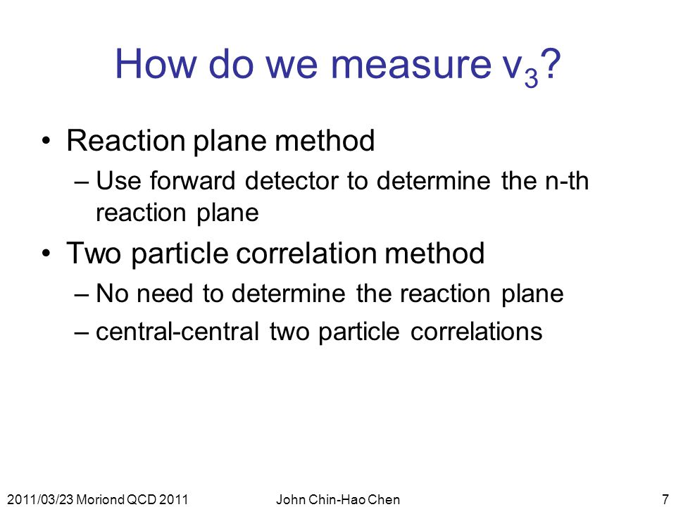 2011/03/23 Moriond QCD 2011John Chin-Hao Chen7 How do we measure v 3 .
