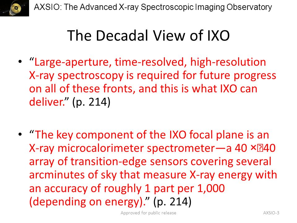 AXSIO: The Advanced X-ray Spectroscopic Imaging Observatory Topics specifically listed for IXO in the 2010 Decadal Science Plan Topics called out in the Origin, Cosmic Order, or Frontiers of Knowledge Questions.