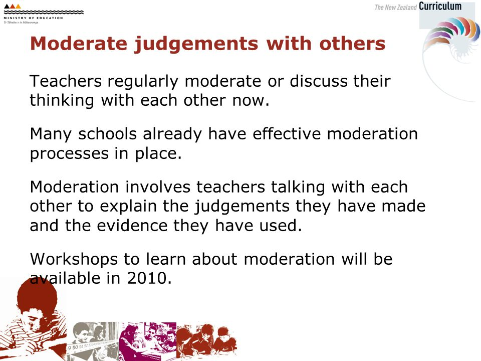 Teachers regularly moderate or discuss their thinking with each other now.