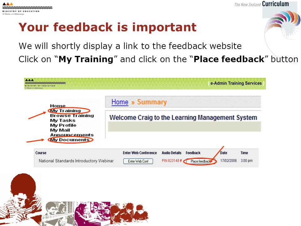 We will shortly display a link to the feedback website Click on My Training and click on the Place feedback button National Standards Introductory Webinar Your feedback is important