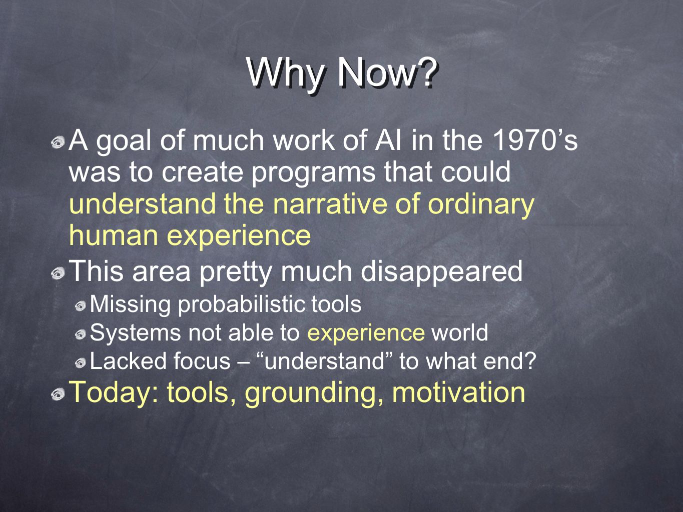 Why Now? A goal of much work of AI in the 1970's was to create programs that could understand the narrative of ordinary human experience This area pre