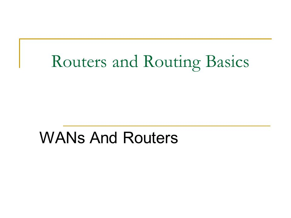 Routers and Routing Basics WANs And Routers