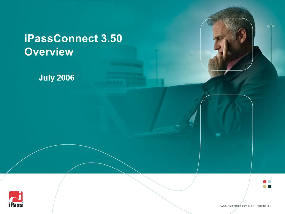 iPassConnect 3.50 Overview July 2006