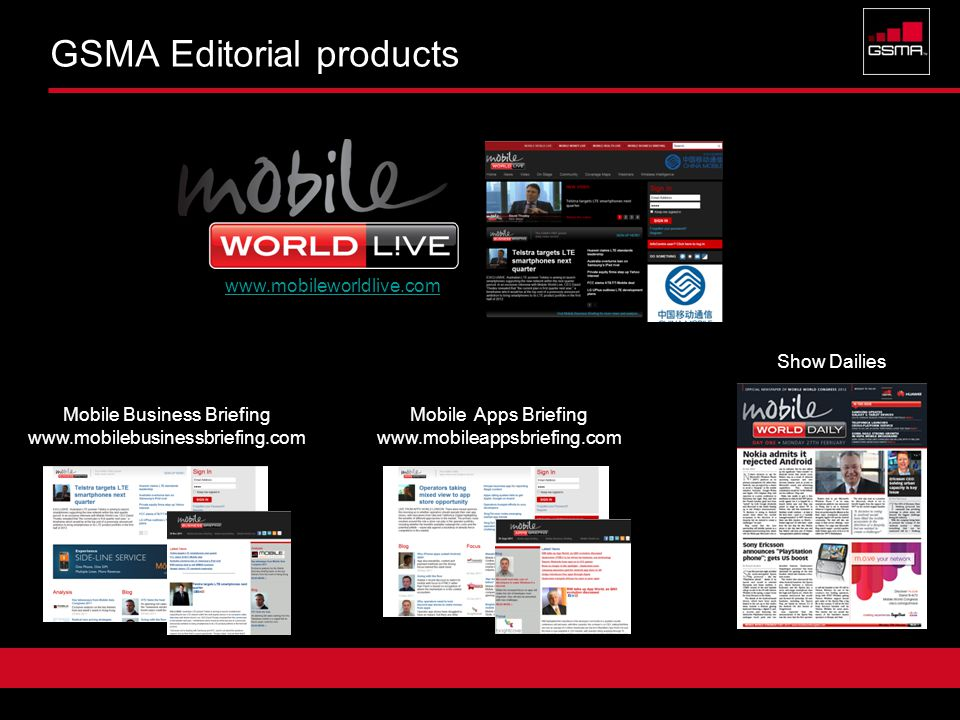 Confidential 2 GSMA Editorial products Mobile Business Briefing www.mobilebusinessbriefing.com Show Dailies Mobile Apps Briefing www.mobileappsbriefing.com www.mobileworldlive.com