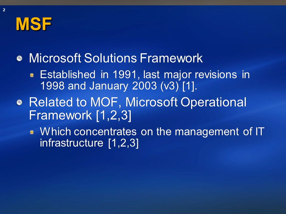 2 MSFMSF Microsoft Solutions Framework Established in 1991, last major revisions in 1998 and January 2003 (v3) [1]. Related to MOF, Microsoft Operatio