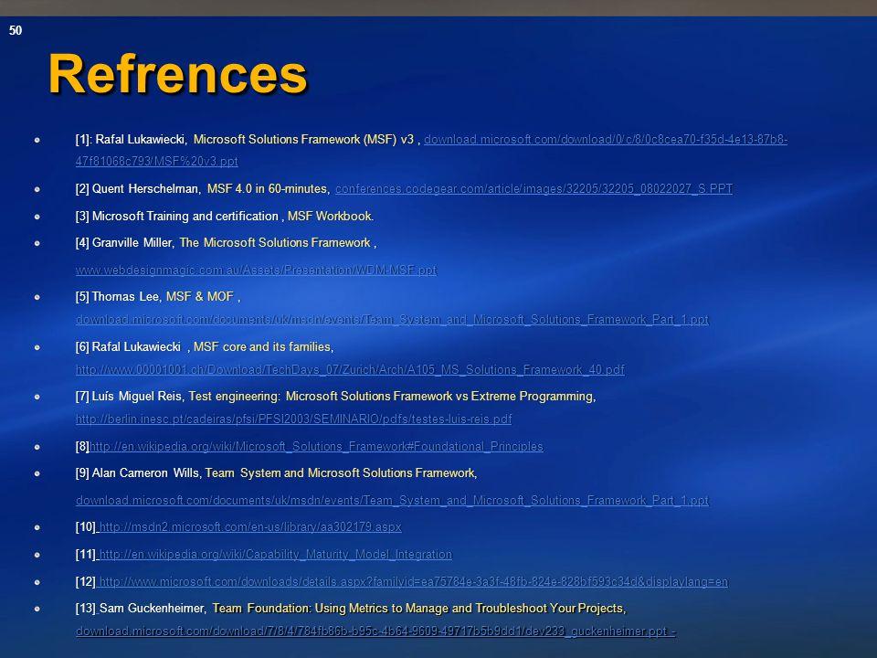50 RefrencesRefrences [1]: Rafal Lukawiecki, Microsoft Solutions Framework (MSF) v3, download.microsoft.com/download/0/c/8/0c8cea70-f35d-4e13-87b8- 47