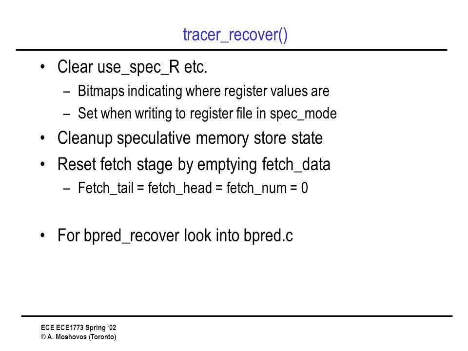ECE ECE1773 Spring '02 © A. Moshovos (Toronto) tracer_recover() Clear use_spec_R etc.