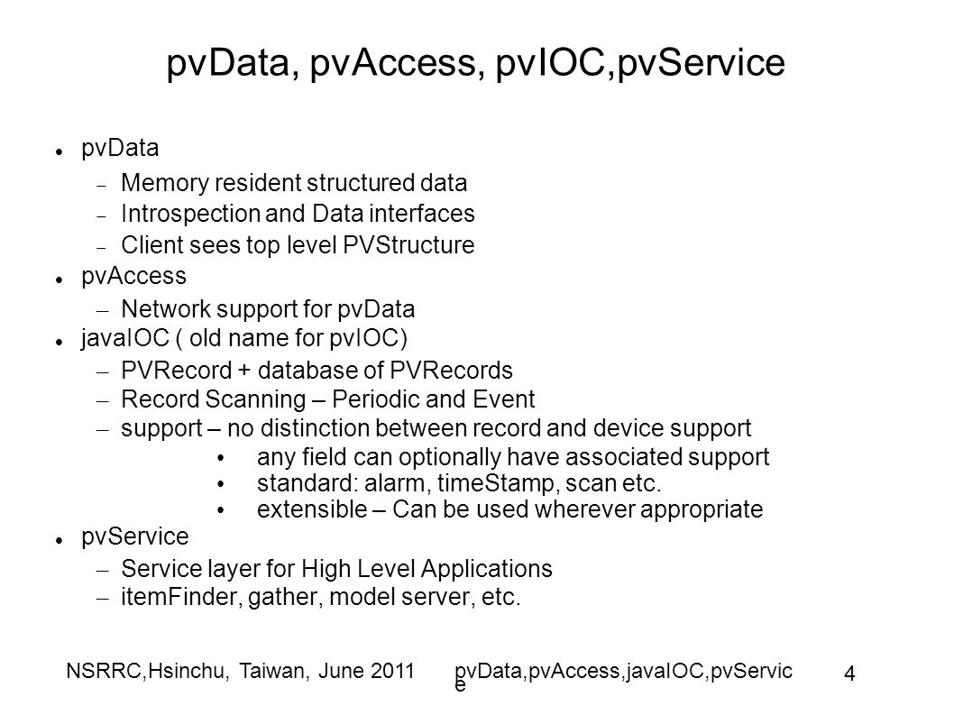 NSRRC,Hsinchu, Taiwan, June 2011pvData,pvAccess,javaIOC,pvServic e 4 pvData, pvAccess, pvIOC,pvService pvData  Memory resident structured data  Intr