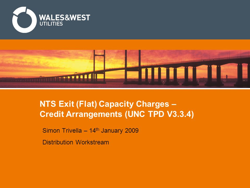 NTS Exit (Flat) Capacity Charges – Credit Arrangements (UNC TPD V3.3.4) Simon Trivella – 14 th January 2009 Distribution Workstream