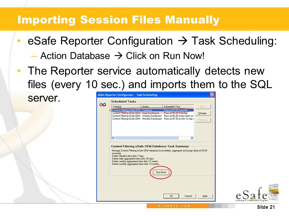 Slide 21 Importing Session Files Manually eSafe Reporter Configuration  Task Scheduling: –Action Database  Click on Run Now.