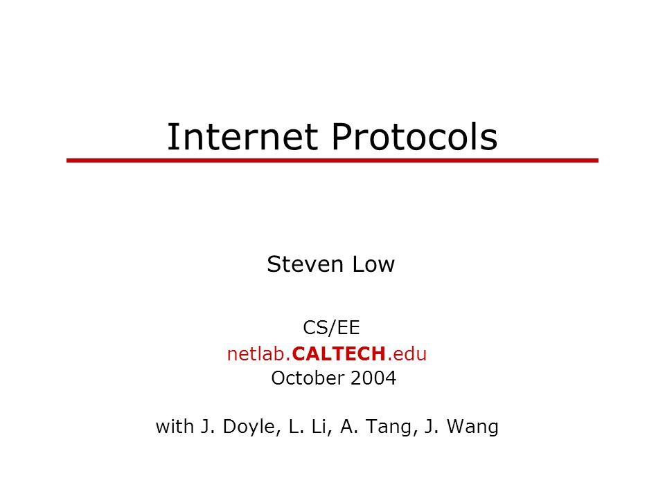 Internet Protocols Steven Low CS/EE netlab.CALTECH.edu October 2004 with J.