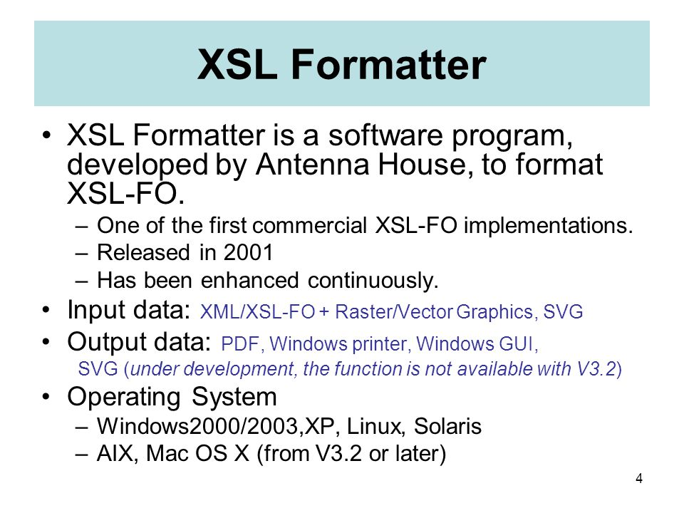 4 XSL Formatter XSL Formatter is a software program, developed by Antenna House, to format XSL-FO.