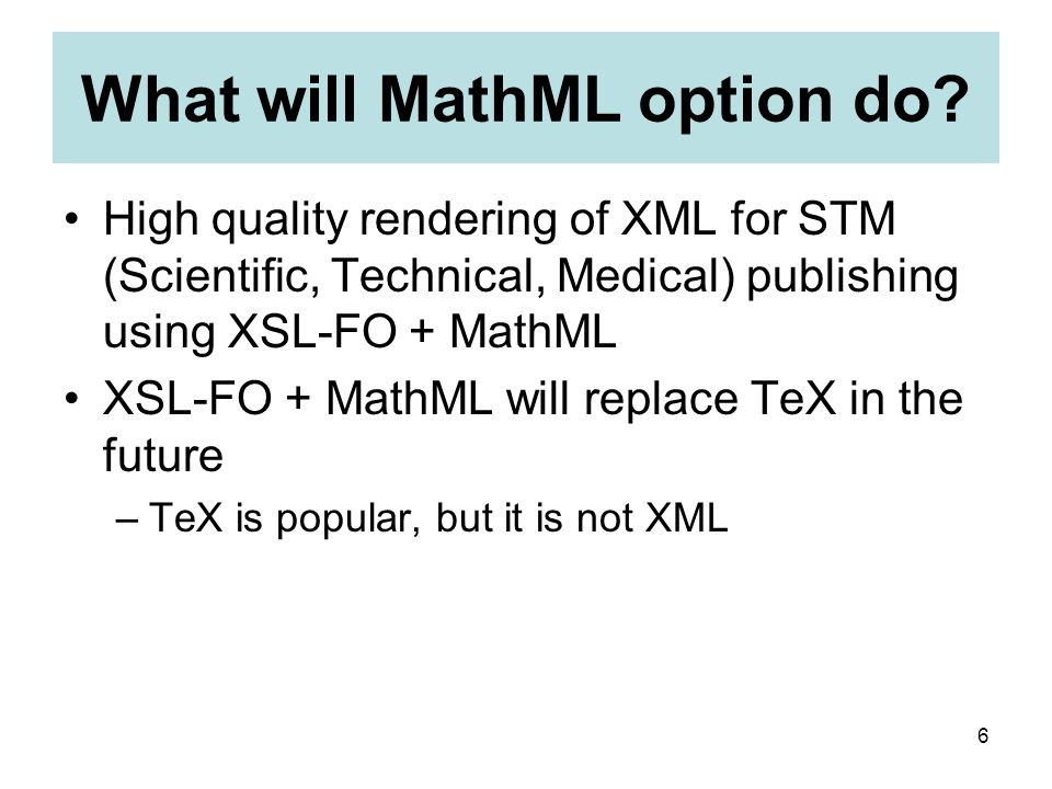 7 MathML both for Web and PDF XML to XHTML –XML + MathML  XHTML + MathML XML to PDF –XML + MathML  XSL-FO + MathML